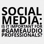 Social Media: Is it Important for Game Audio Professionals?
