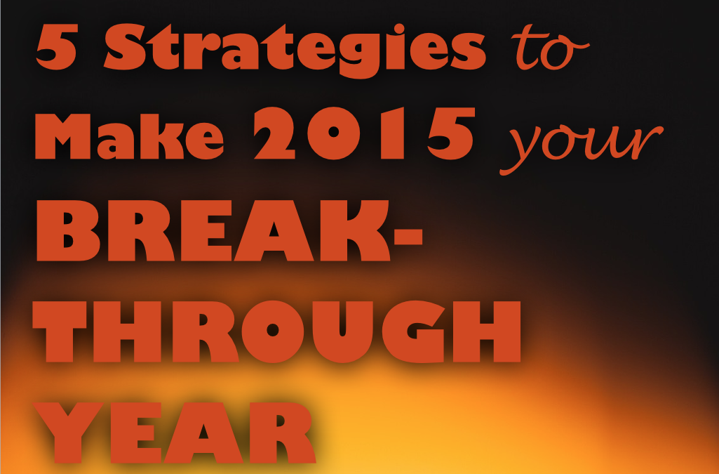 5 Strategies to Make 2015 Your Break-Through Year