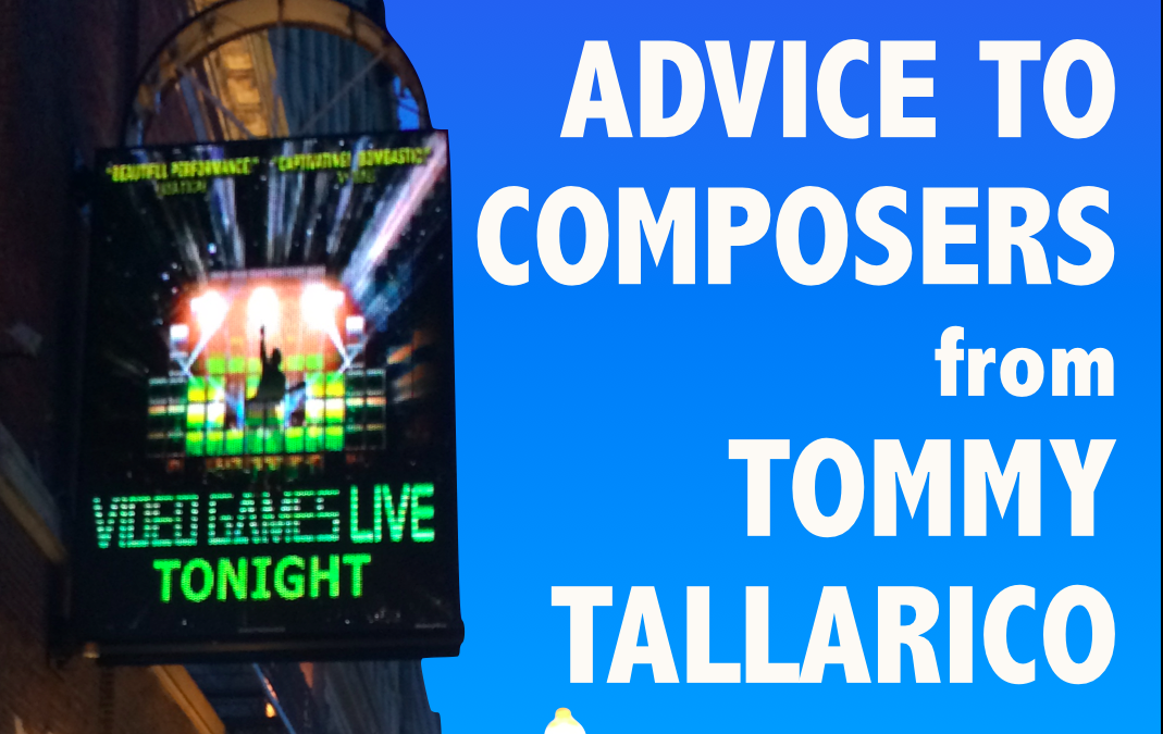 Video Games Live: Tommy Tallarico's Advice to Video Game Music Composers