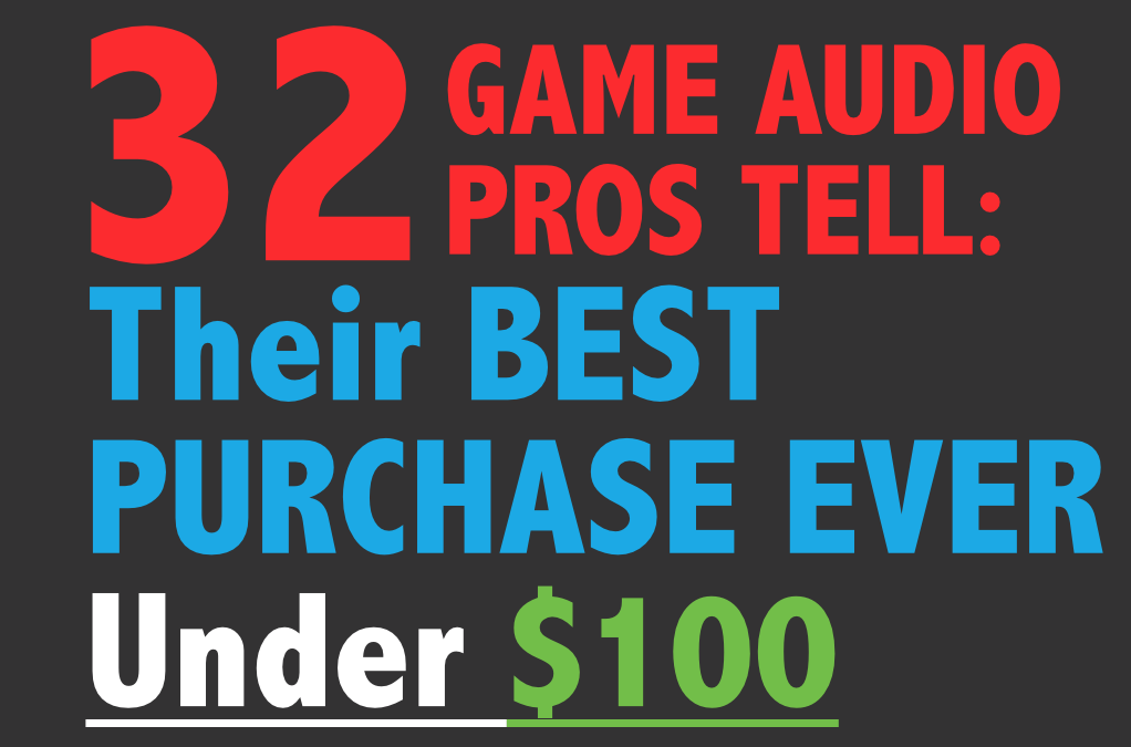 "32 Video Game Music Professionals Answer: ""What's the BEST Purchase UNDER $100 You've Made for Your Game Audio Career?"""