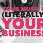 Your Music is (Literally) Your Business