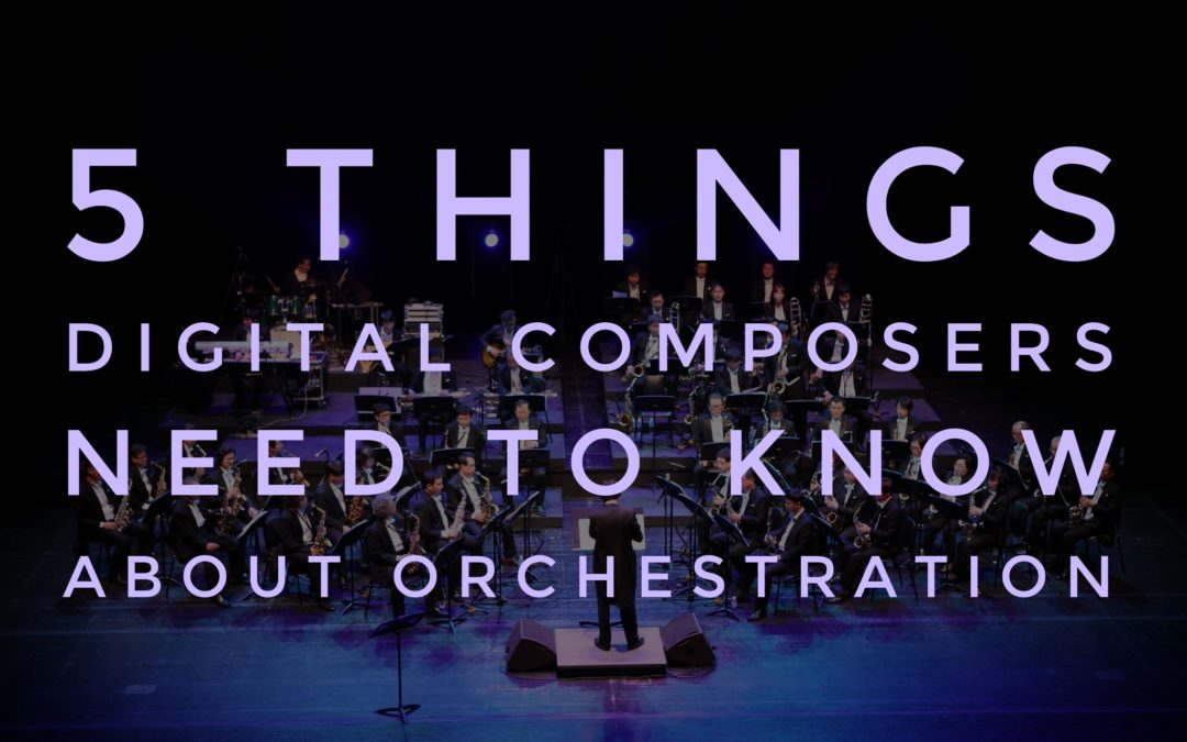 5 Things Digital Composers Need to Know About Orchestration