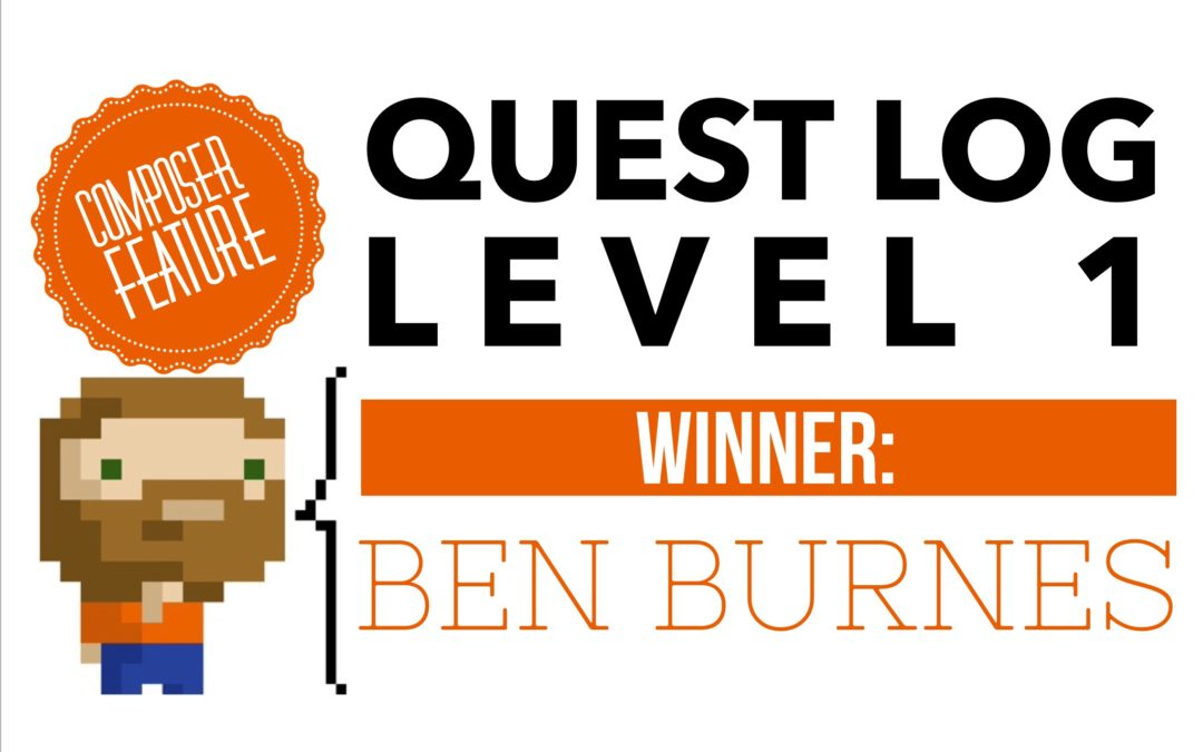 Composition Quest Log – Level 1 Winner: Ben Burnes