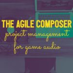 The Agile Composer: Project Management for Game Audio