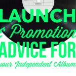 Launch & Promotion Advice for Your Independent Album