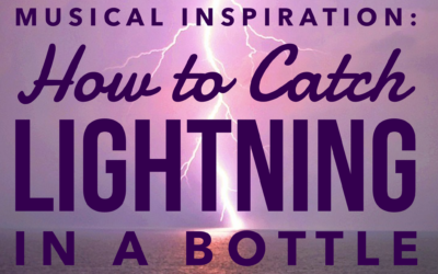 Musical Inspiration: How to Catch Lightning in a Bottle
