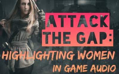 Attack the Gap: Highlighting Women in Game Audio